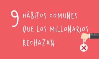 9 Hábitos comunes que los millonarios rechazan.