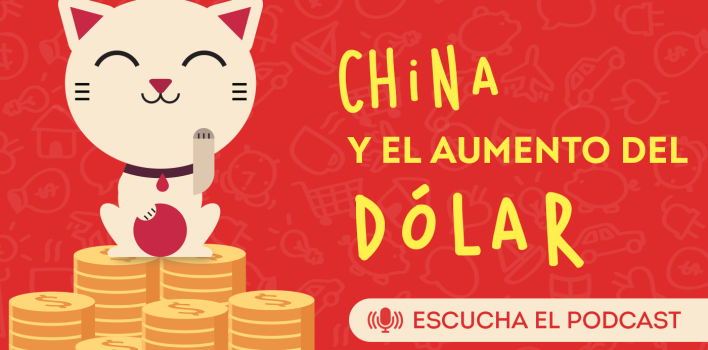 PODCAST: China y el aumento del dólar