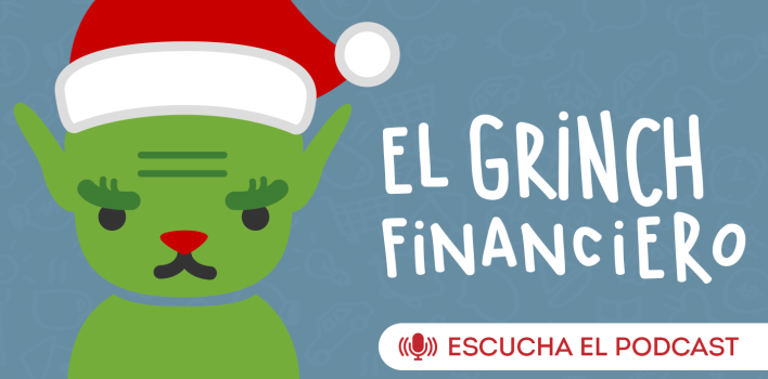 PODCAST: Grinch Financiero