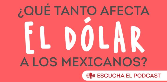 PODCAST: ¿Cómo nos afecta el dólar?