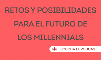 PODCAST: Futuro de los millennials