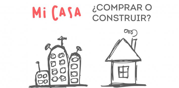 Mi casa, ¿comprar o construir?