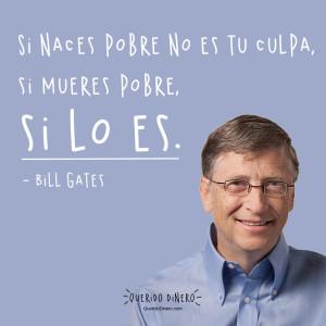 Frase de Bill Gates: Si naces pobre no es tu culpa, si mueres pobre, si lo es.