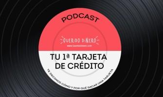 PODCAST: Tu primera tarjeta de crédito