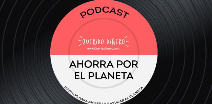 PODCAST: AHORRAR POR EL PLANETA