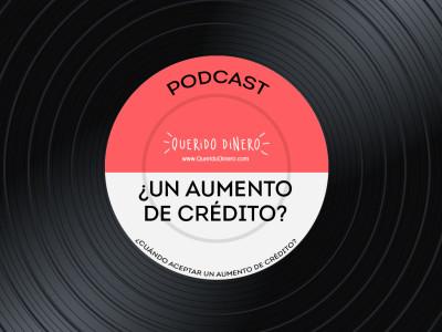 PODCAST: Cuándo aceptar un aumento de crédito