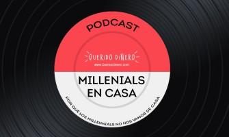 PODCAST: Millennials viven en casa de sus padres